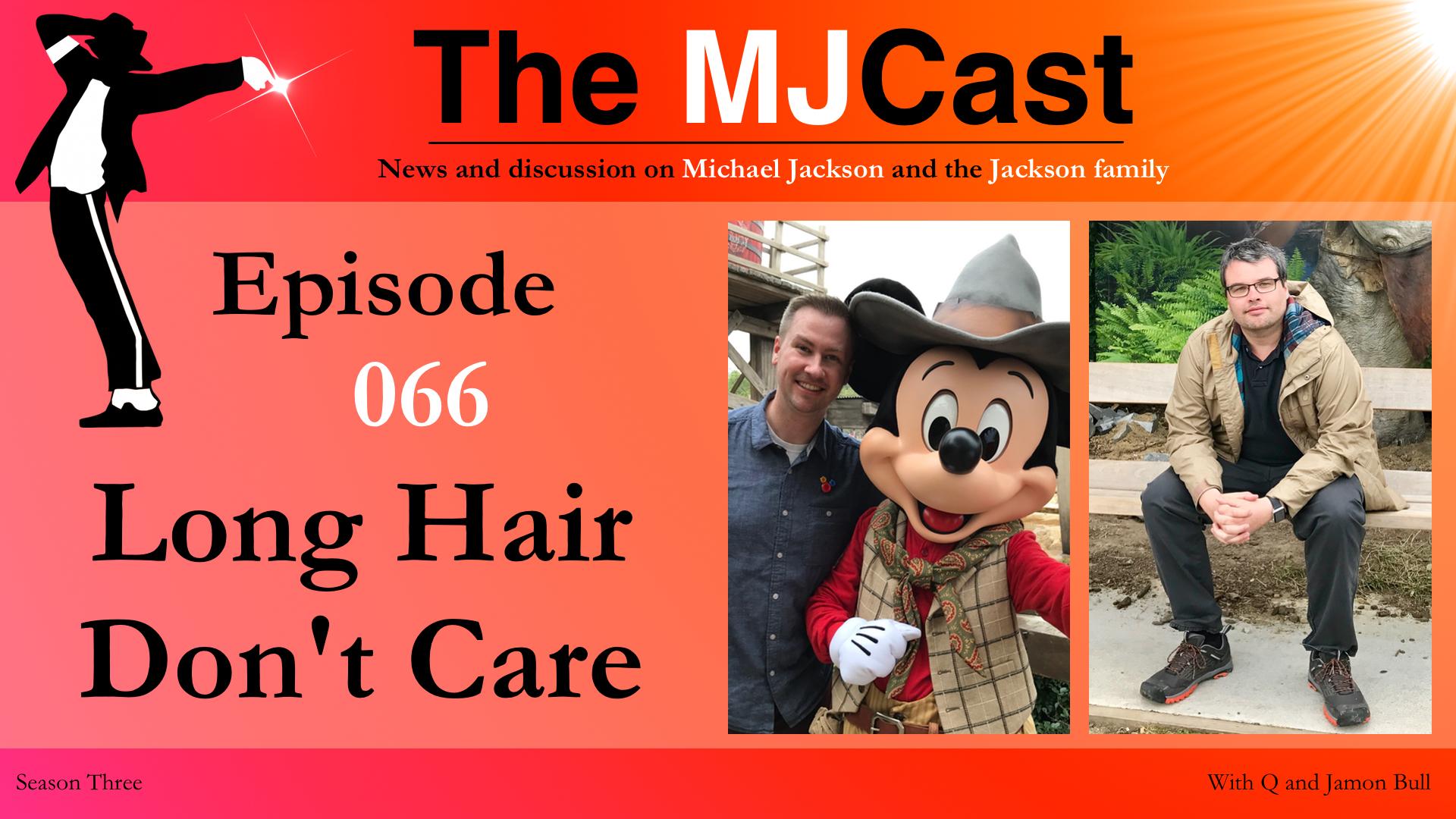 Episode 066 - Long Hair Don't Care The MJCast - A Michael