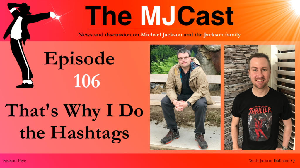 Episode 106 – That's Why I Do The Hashtags The MJCast - A Michael